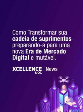 Como Transformar sua cadeia de suprimentos preparando-a para uma nova Era de Mercado Digital e mutável.