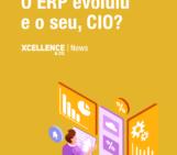 O ERP evoluiu e o seu, CIO?