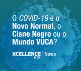 O COVID-19 é o Novo Normal, o Cisne Negro ou o Mundo VUCA?