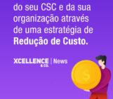 Maximizando o valor do seu CSC e da sua organização através de uma estratégia de Redução de Custo.