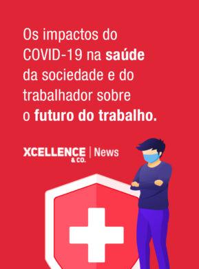 Os impactos do COVID-19 na saúde da sociedade e do trabalhador sobre o futuro do trabalho.