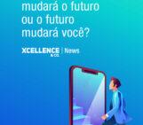 Sua empresa mudará o futuro ou o futuro mudará você?